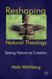Reshaping Natural Theology - Seeing Nature as Creation ebook by M. Wahlberg