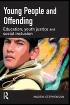 Young People and Offending ebook by Martin Stephenson