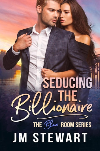 Seducing the Billionaire - The Blue Room, #1 ebook by JM Stewart
