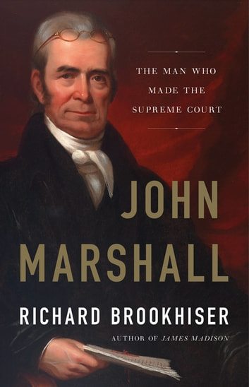 John Marshall - The Man Who Made the Supreme Court ebook by Richard Brookhiser