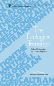 The Ecological Transition: Cultural Anthropology and Human Adaptation ebook by Bennett, John W.