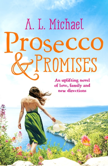 Prosecco and Promises - An uplifting novel of love, family and new directions ebook by A. L. Michael