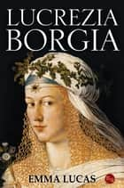 Lucrezia Borgia ebook by