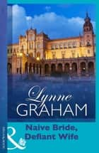Naive Bride, Defiant Wife (Mills & Boon Modern) (Lynne Graham Collection) ebook by Lynne Graham