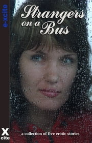 Strangers on a Bus - A collection of five erotic stories ebook by Nicky B,Sally Quilford,Jade Taylor,Cathryn Cooper,Landon Dixon