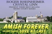 Amish Forever - Volume 12 - Love At Last ebook by Roger Rheinheimer,Crystal Linn