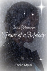 Sweet Memories: Tears Of A Melody ebook by Stella Mpisi