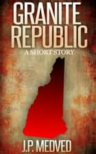 Granite Republic ebook by J.P. Medved