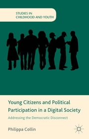 Young Citizens and Political Participation in a Digital Society - Addressing the Democratic Disconnect ebook by Philippa Collin