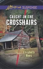 Caught in the Crosshairs - A Riveting Western Suspense eBook by Elisabeth Rees