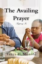 THE AVAILING PRAYER - Tapping In ebook by Tanya Munroe