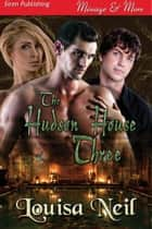 The Hudson House Three ebook by Louisa Neil