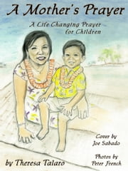 A Mother's Prayer: A Life Changing Prayer for Children