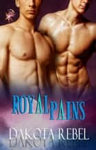 Royal Pains - Anaboris Clan Series, Book Two ebook by Dakota Rebel