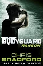 Bodyguard: Ransom (Book 2) ebook by Chris Bradford