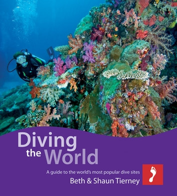 Diving the World for iPad: A guide to the world's most popular dive sites ebook by Beth & Shaun Tierney