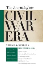 Journal of the Civil War Era - Winter 2014 Issue -- Coming to Terms with Civil War Military History: A Special Issue ebook by William A. Blair