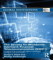 The Society for Worldwide Interbank Financial Telecommunication (SWIFT) - Cooperative governance for network innovation, standards, and community ebook by Susan V. Scott,Markos Zachariadis