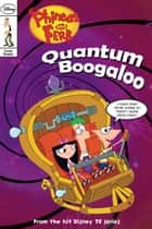 Phineas and Ferb: Quantum Boogaloo! ebook by John Green