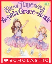 Show Time With Sophia Grace and Rosie ebook by Sophia Grace Brownlee, Rosie McClelland, Shelagh Mcnicholas