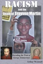 Racism and the Death of Trayvon Martin ebook by Arthur Weinreb
