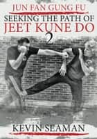 Jun Fan Gung Fu - Seeking the Path of Jeet Kune Do 2 ebook by Kevin Seaman, Dan Inosanto, Taky Kimura