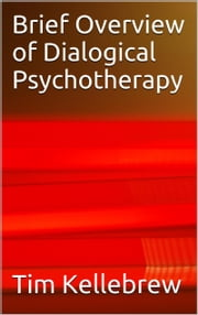 Brief Overview of Dialogical Psychotherapy ebook by Tim Kellebrew