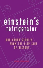 Einstein's Refrigerator - And Other Stories from the Flip Side of History ebook by Steve Silverman
