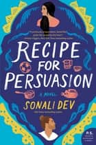 Recipe for Persuasion - A Novel ebook by Sonali Dev