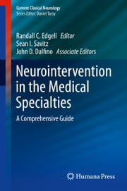 Neurointervention in the Medical Specialties - A Comprehensive Guide ebook by Randall C. Edgell,Sean I. Savitz,John Dalfino