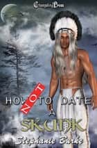 How Not To Date a Skunk ebook by Stephanie Burke