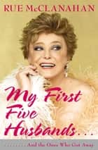 My First Five Husbands...And the Ones Who Got Away ebook by Rue McClanahan