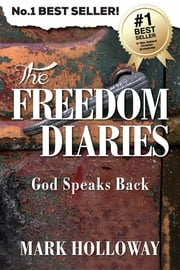 The Freedom Diaries - God Speaks Back ebook by Mark Holloway