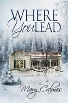 Where You Lead ebook by Mary Calmes