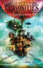 The Cabinet of Curiosities - 36 Tales Brief & Sinister ebook by Stefan Bachmann, Alexander Jansson, Katherine Catmull,...