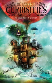 The Cabinet of Curiosities - 36 Tales Brief & Sinister ebook by Stefan Bachmann,Alexander Jansson,Katherine Catmull,Claire Legrand,Emma Trevayne
