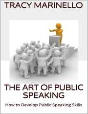 The Art of Public Speaking: How to Develop Public Speaking Skills ebook by Tracy Marinello