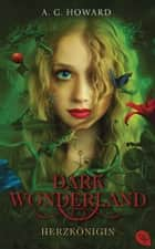 Dark Wonderland - Herzkönigin ebook by Michaela Link,A.G. Howard