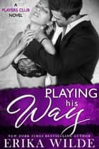 Playing his Way (The Players Club, Book 4) ebook by Erika Wilde