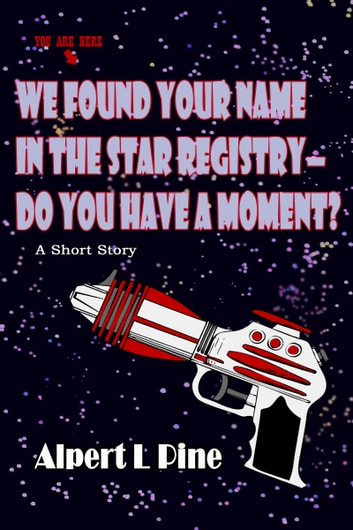 We Found Your Name in the Star Registry: Do You Have a Moment? ebook by Alpert L Pine