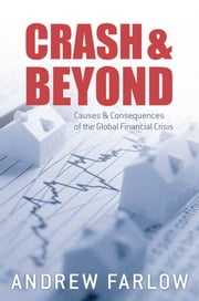 Crash and Beyond - Causes and Consequences of the Global Financial Crisis ebook by Andrew Farlow