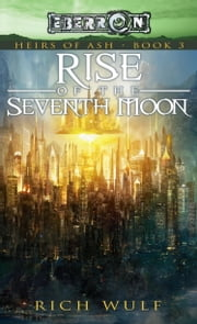 Rise of the Seventh Moon - Heirs of Ash, Book 3 ebook by Rich Wulf