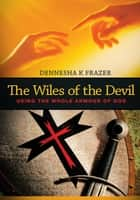 The Wiles of the Devil ebook by Dennesha K Frazer