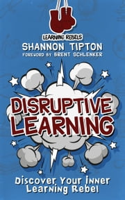 Disruptive Learning: Discover Your Inner Learning Rebel ebook by Shannon Tipton