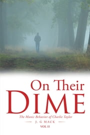 On Their Dime - The Manic Behavior of Charlie Taylor ebook by J. G Mack