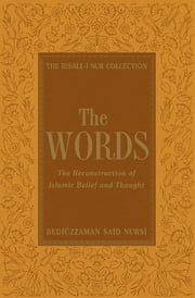 The Words: The Reconstruction of Islamic Belief and Thought ebook by Bediüzzaman Said-i Nursi