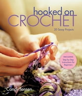 Hooked on Crochet - 20 Sassy Projects ebook by Candi Jensen