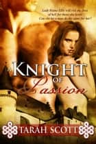 A Knight of Passion ebook by Tarah Scott