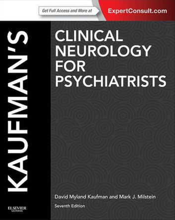 Kaufman's Clinical Neurology for Psychiatrists E-Book ebook by David Myland Kaufman, MD,Mark J Milstein, MD