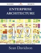Enterprise Architecture 179 Success Secrets - 179 Most Asked Questions On Enterprise Architecture - What You Need To Know ebook by Sean Davidson